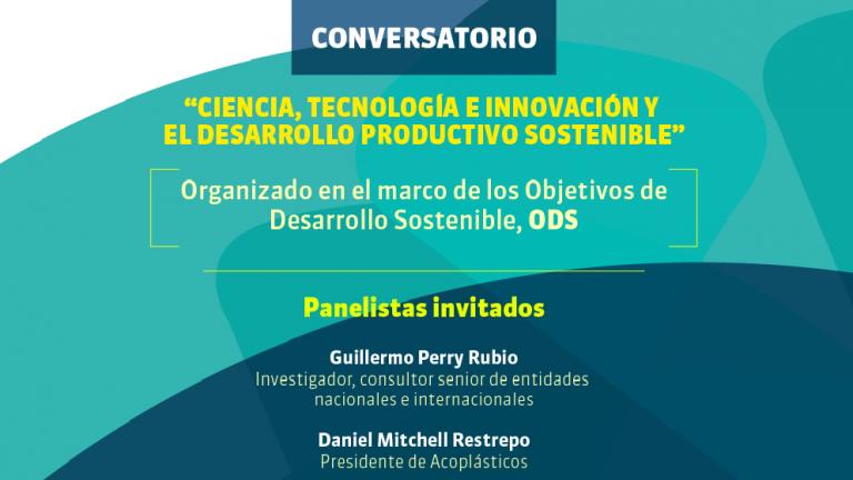 Conversatorio: Ciencia, Tecnología e Innovación y el Desarrollo Productivo Sostenible
